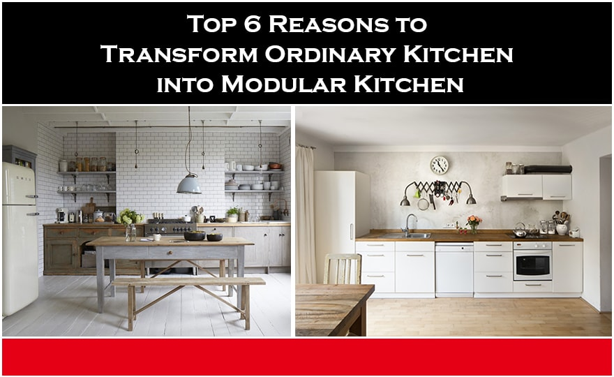 Top 6 Reasons to Transform Ordinary Kitchen into Modular Kitchen